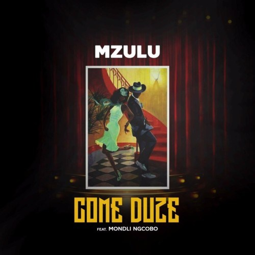 Mzulu – Come Duze Ft. Mondli Ngcobo