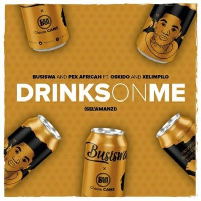 Busiswa & Pex Africah – Drinks On Me (Sel'amanzi) ft. Oskido & Xelimpilo