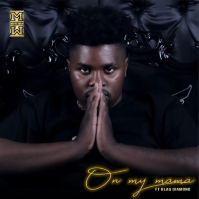 DJ Mkiri Way – On My Mama ft. Blaq Diamond