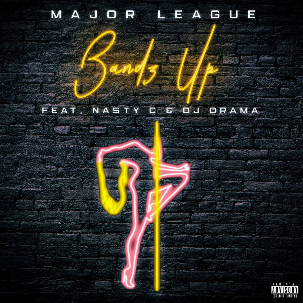 Major League - Bandz Up ft. Nasty C & Dj Drama