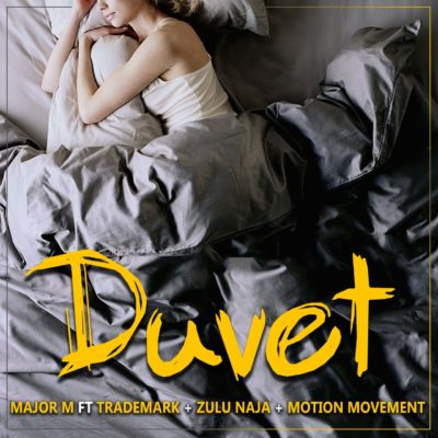 Major M – Duvet ft. TradeMark, Zulu Naija & Motion Movement