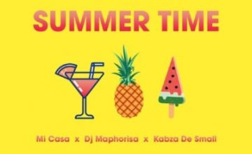 Mi Casa – Summer Time ft. DJ Maphorisa & Kabza De Small