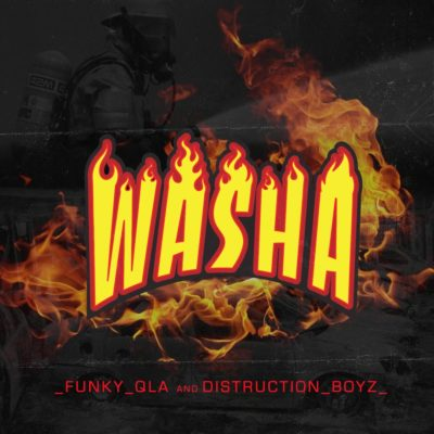 Funky Qla – Washa ft. Distruction Boyz