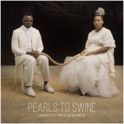 Msaki – Pearls to Swine ft. Tresor & Kid X