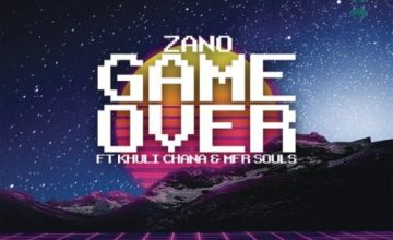 Zano – Game Over ft. Khuli Chana & MFR Souls