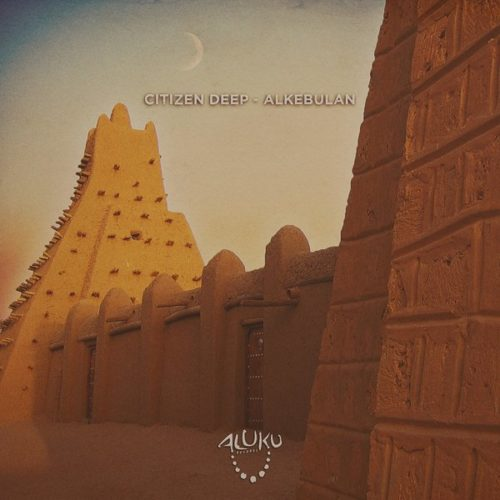 Citizen Deep – Alkebulan (Original Mix)