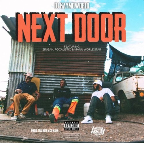 DJ Kaymoworld – Next Door ft. Zingah, Focalistic & Manu Worldstar