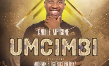 Andile Mpisane – Umcimbi ft. Madanon & Distruction Boyz