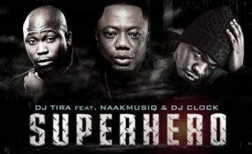DJ Tira – SuperHero ft. NaakMusiQ & DJ Clock