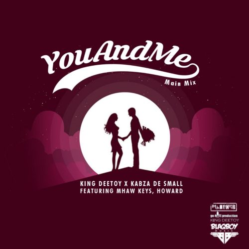 King Deetoy, Kabza De Small, MHaw Keys & Howard – You and Me