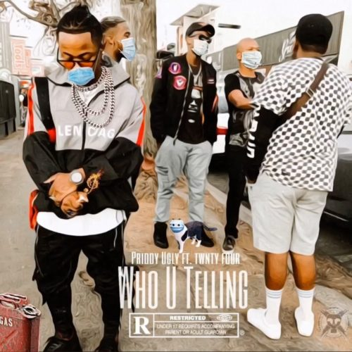 Priddy Ugly – Who U Telling ft. Twntyfour