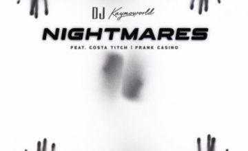 DJ Kaymoworld – Nightmares ft. Costa Titch & Frank Casino