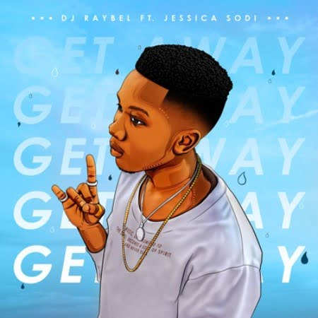 DJ Raybel – Get Away ft. Jessica Sodi