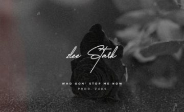 2Lee Stark – Who Gon Stop Me ft. Zuks