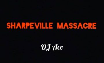 DJ Ace – Sharpeville Massacre