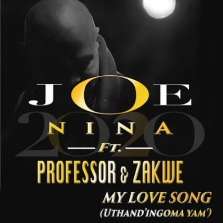 Joe Nina & Professor – My Love Song (Uthand' Ingoma Yam) ft. Zakwe
