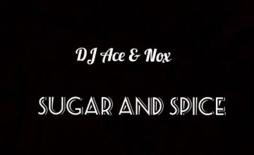 DJ Ace & Nox – Sugar and Spice