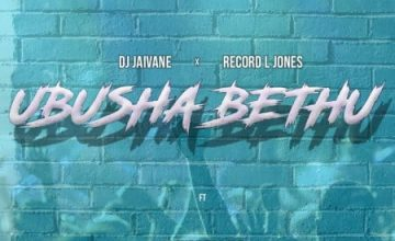 DJ Jaivane & Record L Jones – Ubusha Bethu ft. Slenda Vocals
