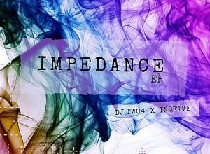 DOWNLOAD DJ Two4 & InQfive Impedance EP