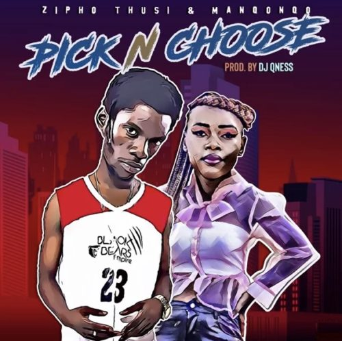Zipho Thusi & Manqonqo – Pick n Choose